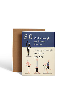 Age 80 Old Enough to Know Better Birthday Card