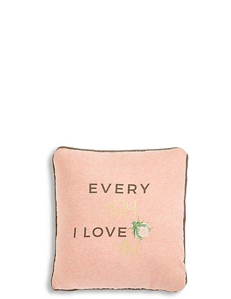 Every Day I Love You Cushion